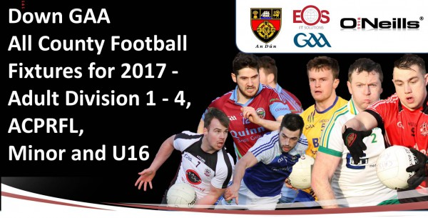 Down GAA All County Football Fixtures for 2017 - Adult Div 1 - 4, ACPRFL, Minor and U16