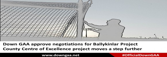 Down GAA approve negotiations for Ballykinlar Project - County Centre of Excellence project moves a step further