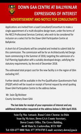 DOWN GAA CENTRE AT BALLYKINLAR EXPRESSIONS OF INTEREST - ADVERTISEMENT AND NOTICE FOR CONSULTANTS