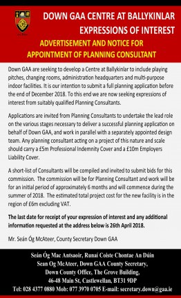 DOWN GAA CENTRE AT BALLYKINLAR EXPRESSIONS OF INTEREST - ADVERTISEMENT AND NOTICE FOR APPOINTMENT OF PLANNING CONSULTANT