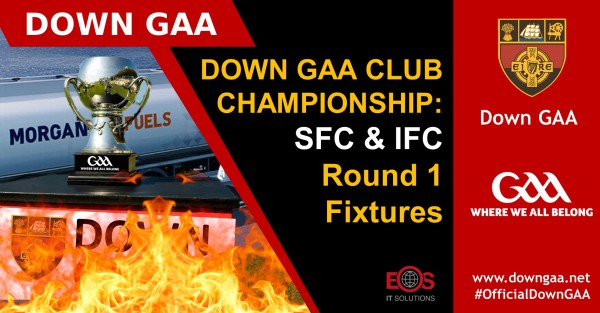 Down GAA Club Championship: SFC & IFC - Round 1 Fixtures
